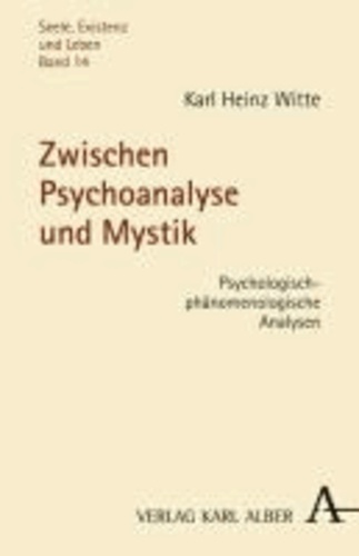Zwischen Psychoanalyse und Mystik - Psychologsich-phänomenologische Analysen.