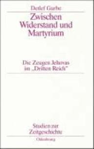 Zwischen Widerstand und Martyrium - Die Zeugen Jehovas im 'Dritten Reich'.