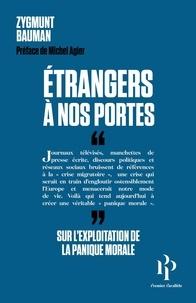 Zygmunt Bauman - Etranger à nos portes - Pouvoir et exploitation de la panique morale.