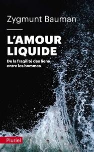 Zygmunt Bauman - L'amour liquide - De la fragilité des liens entre les hommes.