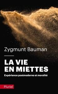 Zygmunt Bauman - La vie en miettes - Expérience postmoderne et moralité.