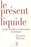 Zygmunt Bauman - Le présent liquide - Peurs sociales et obsession sécuritaire.