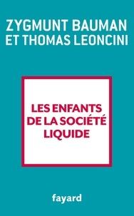 Zygmunt Bauman et Thomas Leoncini - Les enfants de la société liquide.