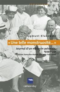 Zygmunt Klukowski - Une telle monstruosité - Journal d'un médecin polonais, 1939-1947.