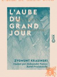 Zygmunt Krasinski et Aleksander Narcyz Karol Przezdziecki - L'Aube du grand jour - Poème.