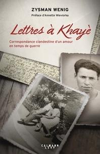 Zysman Wenig - Lettres à Khayè - Correspondance clandestine d'un amour en temps de guerre - suivi du Testament de Khayè Grundman-Wenig, 1942.