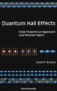 Quantum Hall Effects. Field Theoretical Approach and Related Topics - Zyun-Francis Ezawa |